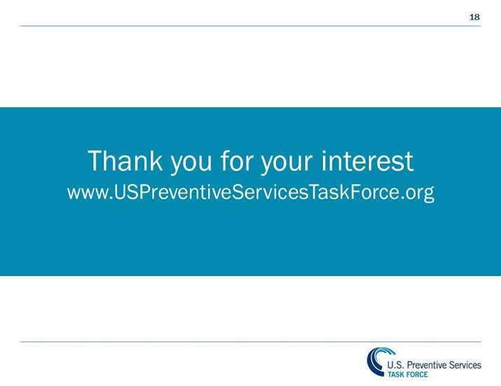 Thank You for your interest. www.USPreventiveServicesTaskForce.org.